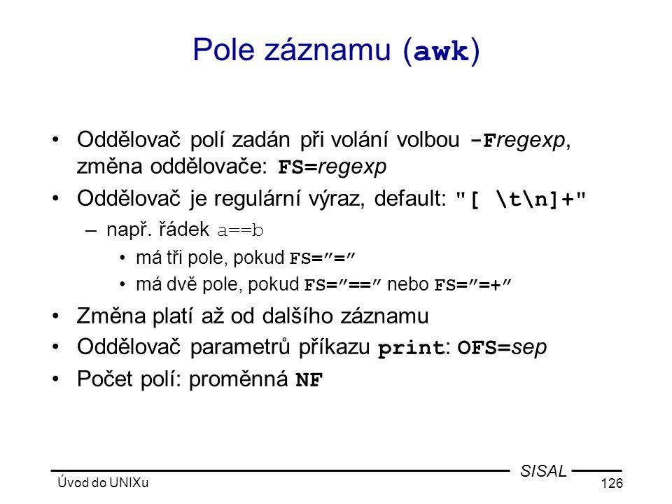 Pole záznamu (awk) Oddělovač polí zadán při volání volbou -Fregexp, změna oddělovače: FS=regexp. Oddělovač je regulární výraz, default: [ \t\n]+